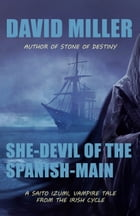 She-Devil of the Spanish Main: A Saito Izumi, vampire tale from the Irish Cycle by David Miller