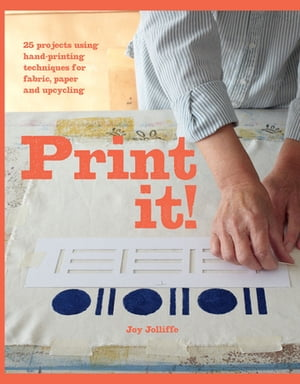 Print it! 25 projects using hand-printing techniques for fabric,  paper and upcycling