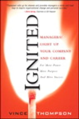 Book Ignited: Managers! Light Up Your Company and Career for More Power, More Purpose, and More Success by Vince Thompson