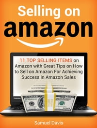Selling on Amazon: 11 Top Selling Items on Amazon with Great Tips on How to Sell on Amazon For…