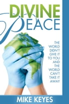 Divine Peace: The World Didn't Give it to You and the World Can't Take it Away by Mike Keyes Sr.