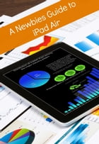A Newbies Guide to iPad Air (With iOS 7) by Minute Help Guides