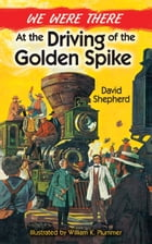 We Were There at the Driving of the Golden Spike by David Shepherd