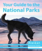Your Guide to the National Parks of Alaska by Michael Oswald
