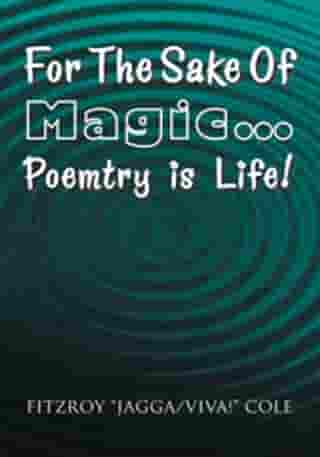 For the Sake of Magic…Poemtry Is Life!