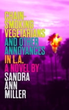 Chain-Smoking Vegetarians and Other Annoyances in L.A. by Sandra Ann Miller