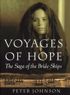 Voyages of Hope: The Saga of the Bride-Ships: The Saga of the Bride-Ships by Peter Johnson