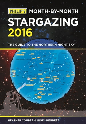 Philip's Month-By-Month Stargazing 2016 The guide to the northern night sky