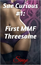 Sue Curious #1: First MMF Threesome by Singe