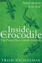 Inside the Crocodile: The Papua New Guinea Journals by Trish Nicholson