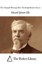 The Telegraph Messenger Boy- The Straight Road to Success by Edward S. Ellis