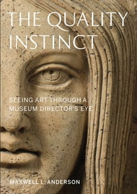 The Quality Instinct: Seeing Art Through a Museum Director's Eye