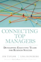 Connecting Top Managers: Developing Executive Teams for Business Success by Jim Taylor