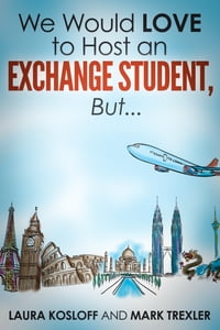 We Would Love to Host an Exchange Student, But …