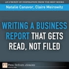 Writing a Business Report That Gets Read, Not Filed by Natalie Canavor