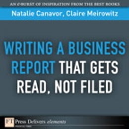 Book Writing a Business Report That Gets Read, Not Filed by Natalie Canavor