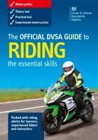The Official DVSA Guide to Riding - the essential skills (3rd edition) by DVSA The Driver and Vehicle Standards Agency