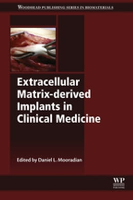 Book Extracellular Matrix-derived Implants in Clinical Medicine by Daniel L Mooradian