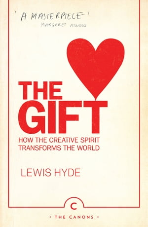 The Gift How the Creative Spirit Transforms the World