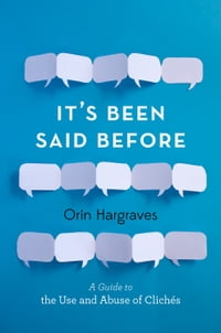 It's Been Said Before: A Guide to the Use and Abuse of Cliches