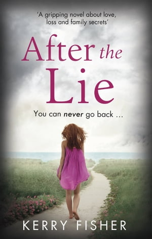 After the Lie A gripping novel about love,  loss and family secrets