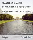 GOD HAD NOTHING TO DO WITH IT: LOOKING FOR SOMEONE TO BLAME by XHANTILOMZI MKALIPHI