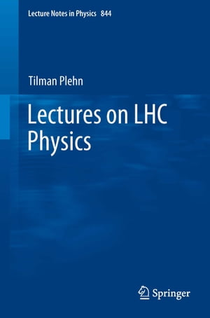 Lectures on LHC Physics de Tilman Plehn
