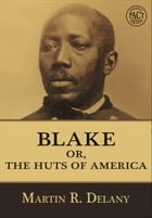 Blake, or the Huts of America by Martin R. Delany