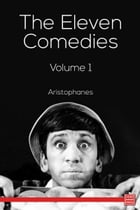 The Eleven Comedies, Volume 1 by Aristophanes