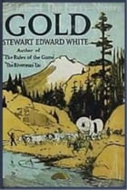 Gold by Stewart Edward White