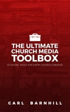 The Ultimate Church Media Toolbox: 57 Digital Tools for Every Church Creative by CARL BARNHILL