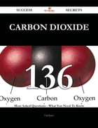 Carbon dioxide 136 Success Secrets - 136 Most Asked Questions On Carbon dioxide - What You Need To Know