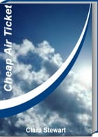 Cheap Air Ticket: The Best Air Travel Reference Guide to Airlines of North America, Budget Airline, Charter Planes by Clara Stewart