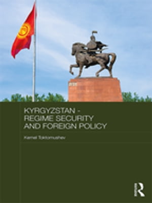 Kyrgyzstan - Regime Security and Foreign Policy