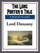 The Long Porter's Tale by Lord Dunsany
