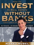 How To Invest In Real Estate Without Banks, Credit Checks, Or Cash