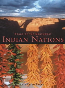 Book Foods of the Southwest Indian Nations: Traditional and Contemporary Native American Recipes by Lois Ellen Frank