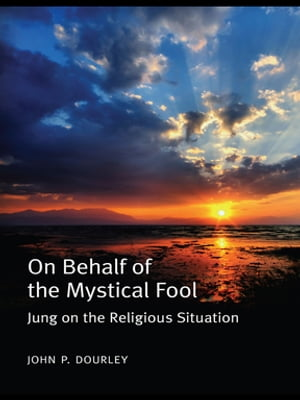 On Behalf of the Mystical Fool Jung on the Religious Situation