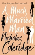 A Much Married Man by Nicholas Coleridge