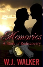 """Memories """"A Story of Rediscovery"""" by W.J. Walker"""