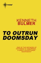 To Outrun Doomsday by Kenneth Bulmer