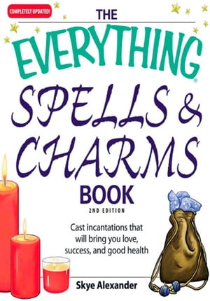 The Everything Spells and Charms Book Cast spells that will bring you love,  success,  good health,  and more
