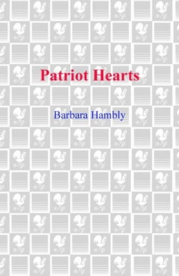 Book Patriot Hearts: A Novel of the Founding Mothers by Barbara Hambly