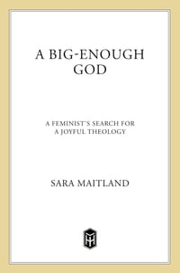 A Big-Enough God: A Feminist's Search For A Joyful Theology
