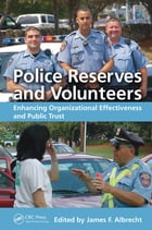 Police Reserves and Volunteers: Enhancing Organizational Effectiveness and Public Trust by James F. Albrecht