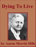 Dying to Live by Aaron Merritt Hills