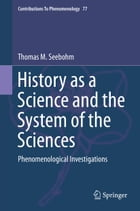 History as a Science and the System of the Sciences: Phenomenological Investigations by Thomas M. Seebohm