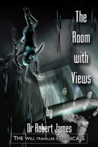 The Room With Views: The Will Traveller Chronicals by Robert James