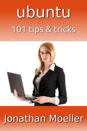 Ubuntu: 101 Tips & Tricks