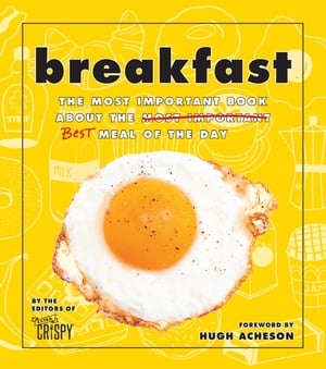 Breakfast: The Most Important Book About the Best Meal of the Day by The Editors of Extra Crispy